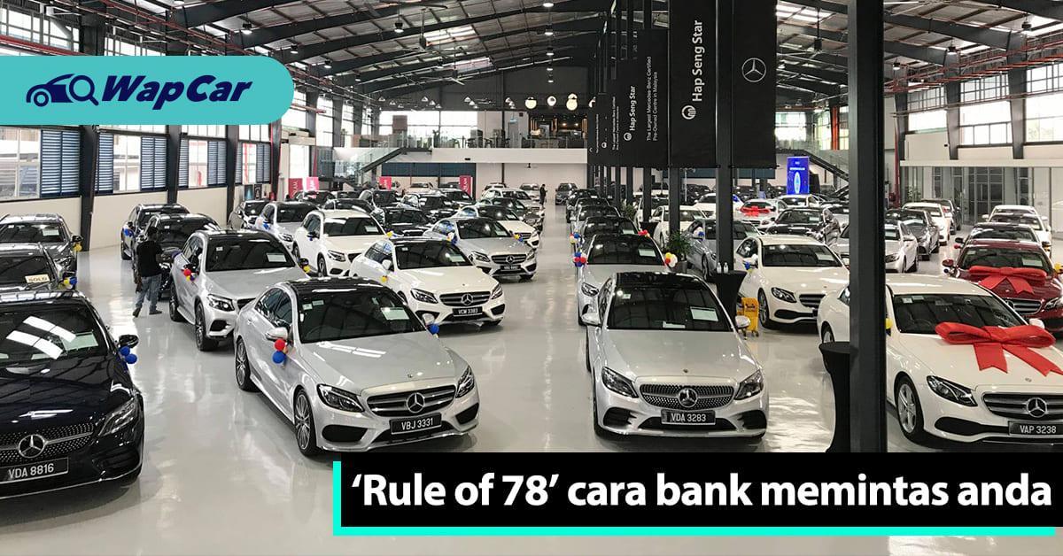 Jika anda perlukan pinjaman 9 tahun, anda sebenarnya tak mampu beli kereta, dan cuba fahami 'Rule of 78' 01